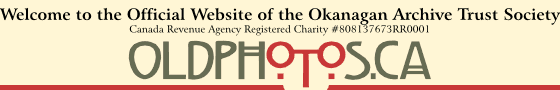 Welcome to OldPhotos.ca, the official website of the Okanagan Archive Trust Society
